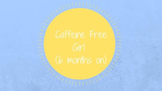 Caffeine Free Girl- 4 Months On (2)